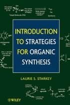 Introduction to Strategies for Organic Synthesis ebook by Laurie S. Starkey
