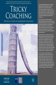 Tricky Coaching - Difficult Cases in Leadership Coaching ebook by K. Korotov,E. Florent-Treacy,M. Kets de Vries,A. Bernhardt,Manfred F.R. Kets de Vries