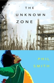 The Unknown Zone ebook by Phil Smith