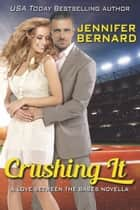 Crushing It - A Love Between the Bases Novella ebook by Jennifer Bernard