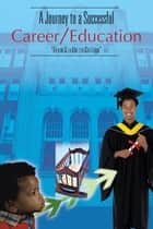 A Journey to a Successful Career/Education ebook by Dr. C