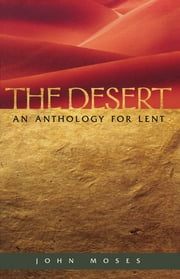 The Desert - An Anthology for Lent ebook by John Moses
