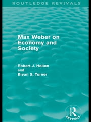 Max Weber on Economy and Society (Routledge Revivals) ebook by Robert Holton,Bryan S. Turner