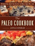 The Paleo Cookbook ebook by Anna Conrad