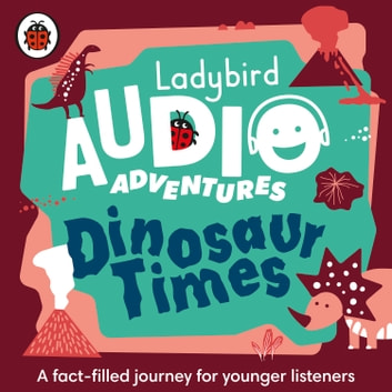 Dinosaur Times - Ladybird Audio Adventures audiobook by Ladybird