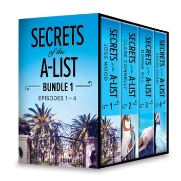 Secrets of the A-List Box Set, Volume 1 - Secrets of the A-List (Episode 1 of 12)\Secrets of the A-List (Episode 2 of 12)\Secrets of the A-List (Episode 3 of 12)\Secrets of the A-List (Episode 4 of 12) ebook by Joss Wood,Clare Connelly,Donna Hill,Reese Ryan