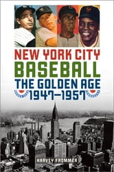 New York City Baseball - The Golden Age, 1947–1957 ebook by Harvey Frommer