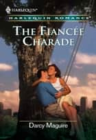 The Fiancee Charade ebook by Darcy Maguire