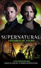 Supernatural - Children of Anubis ebook by Tim Waggoner