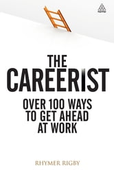 The Careerist: Over 100 Ways to Get Ahead at Work - Over 100 Ways to Get Ahead at Work ebook by Rhymer Rigby