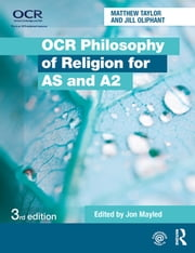 OCR Philosophy of Religion for AS and A2 ebook by Jill Oliphant,Matthew Taylor,Jon Mayled