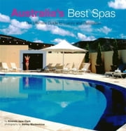 Australia's Best Spas - The Ultimate Guide to Luxury and Relaxation ebook by Amanda Jane Clark,Ashley Mackevicius