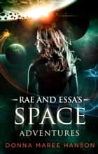 Rae and Essa's Space Adventures - Space Pirate Adventures ebook by Donna Maree Hanson