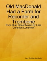 Old MacDonald Had a Farm for Recorder and Trombone - Pure Duet Sheet Music By Lars Christian Lundholm ebook by Lars Christian Lundholm