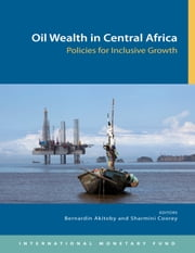 Oil Wealth in Central Africa: Policies for Inclusive Growth ebook by Bernardin Akitoby,Sharmini Coorey