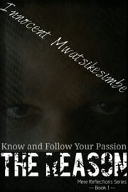 The Reason - Know and Follow Your Passion ebook by Innocent Mwatsikesimbe