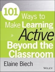 101 Ways to Make Learning Active Beyond the Classroom ebook by Elaine Biech
