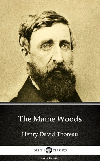 The Maine Woods by Henry David Thoreau - Delphi Classics (Illustrated) ebook by Henry David Thoreau