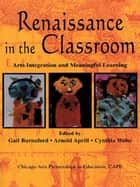 Renaissance in the Classroom ebook by Gail E. Burnaford,Arnold Aprill,Cynthia Weiss