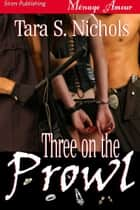 Three On The Prowl ebook by Tara S. Nichols