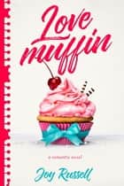 Love Muffin ebook by Joy Russell