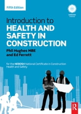 Introduction to Health and Safety in Construction - for the NEBOSH National Certificate in Construction Health and Safety ebook by Phil Hughes,Ed Ferrett