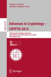 Advances in Cryptology -- CRYPTO 2015 - 35th Annual Cryptology Conference, Santa Barbara, CA, USA, August 16-20, 2015, Proceedings, Part I ebook by Rosario Gennaro,Matthew Robshaw