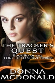 The Tracker's Quest - Book Six of the Forced To Serve Series ebook by Donna McDonald