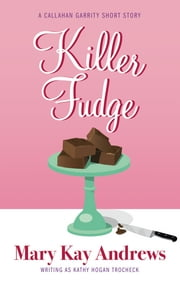 Killer Fudge (A Callahan Garrity Short Story) ebook by Mary Kay Andrews,Kathy Hogan Trocheck