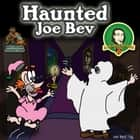 Haunted Joe Bev - A Joe Bev Cartoon, Volume 7 audiobook by Joe Bevilacqua, Charles Dawson Butler, Pedro Pablo Sacristán
