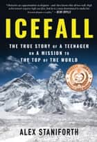Icefall - The True Story of a Teenager on a Mission to the Top of the World ebook by Alex Staniforth