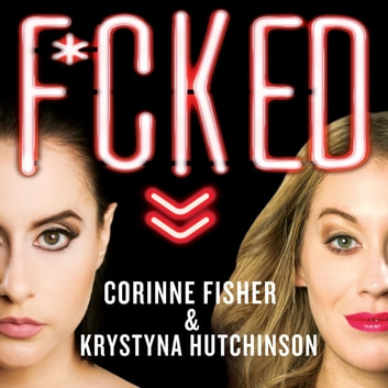 F*cked - Being Sexually Explorative and Self-Confident in a World That's Screwed audiobook by Corinne Fisher,Krystyna Hutchinson