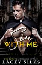 Sin With Me ebook by Lacey Silks