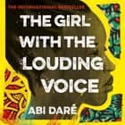 The Girl with the Louding Voice - Shortlisted for the 2020 British Book Awards Debut of the Year audiobook by