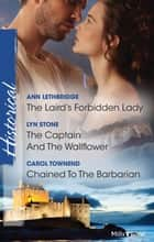 The Laird's Forbidden Lady/The Captain And The Wallflower/Chained To The Barbarian ebook by Ann Lethbridge, Lyn Stone, Carol Townend