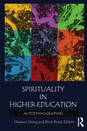 Spirituality in Higher Education - Autoethnographies ebook by Heewon Chang,Drick Boyd