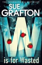 W is for Wasted 電子書 by Sue Grafton