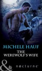 The Werewolf's Wife (Mills & Boon Nocturne) ebook by Michele Hauf