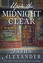 Upon the Midnight Clear - A Lady Emily Christmas Story ebook by Tasha Alexander