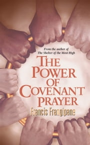 The Power Of Covenant Prayer ebook by Francis Frangipane