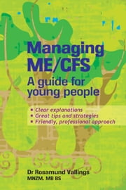 Managing ME/CFS - A guide for young people ebook by Rosamund Vallings