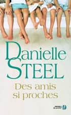 Des amis si proches ebook by Danielle STEEL, Nelly GANANCIA
