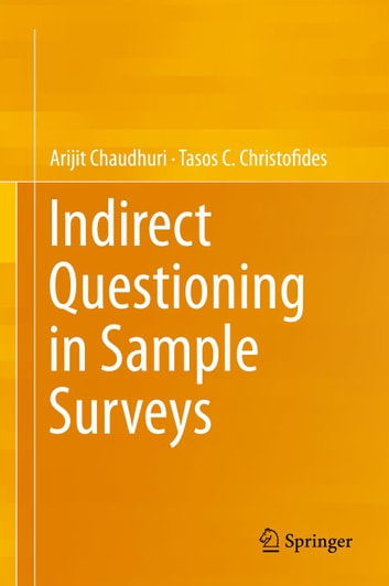 Indirect Questioning in Sample Surveys ebook by Arijit Chaudhuri,Tasos C. Christofides