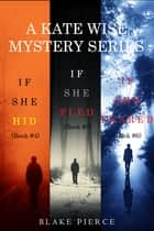 A Kate Wise Mystery Bundle: If She Hid (#4), If She Fled (#5), and If She Feared (#6) ebook by Blake Pierce
