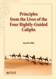 Principles from the Lives of the Four Rightly-Guided Caliphs ebook by Osman Nuri Topbas