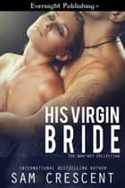 His Virgin Bride ebook by Sam Crescent