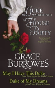A Duke Walked into a House Party - A duet of previously published Regency novellas ebook by Grace Burrowes