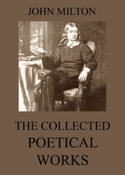 The Collected Poetical Works of John Milton - Extended Annotated Edition ebook by John Milton