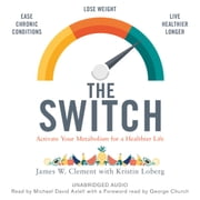 The Switch - Activate your metabolism for a healthier life audiobook by Mr. James W. Clement