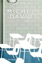 Le cirque ebook by Michel David